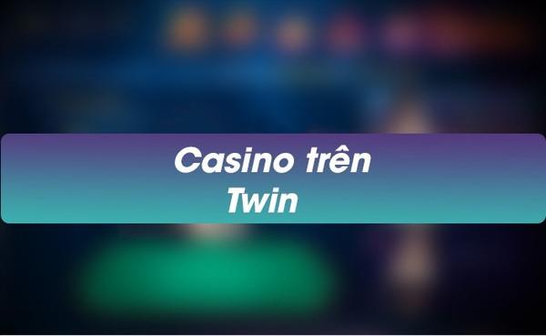 Chơi game casino TWIN online